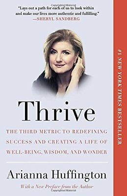 Thrive: The Third Metric to Redefining Success and Creating a Life of Well-Bein