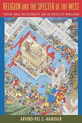 Religion and the Specter of the West: Sikhism India Postcoloniality and the Pol