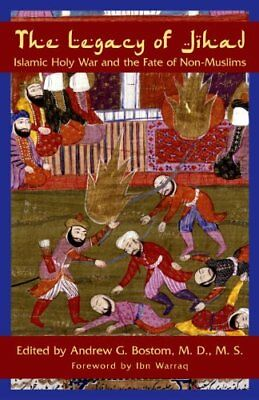 The Legacy of Jihad: Islamic Holy War and the Fate of Non-Muslims,HC,Andrew G.