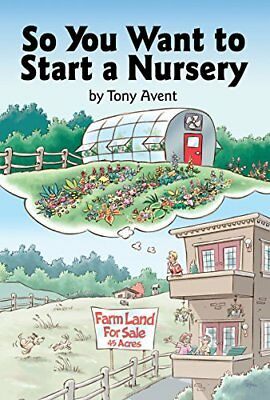 So You Want to Start a Nursery,HC,Tony Avent - NEW