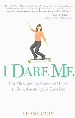 I Dare Me: How I Rebooted and Recharged My Life by Doing Something New Every Da