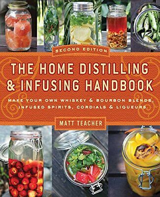The Home Distilling and Infusing Handbook: Make Your Own Whiskey and Bourbon Bl