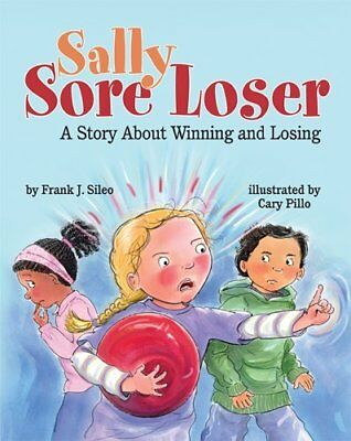 Sally Sore Loser: A Story About Winning and Losing,PB,Frank J. Sileo - NEW