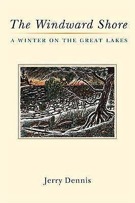 The Windward Shore: A Winter on the Great Lakes,HC,Dennis, Jerry - NEW