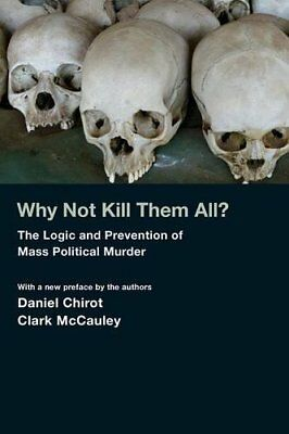Why Not Kill Them All?: The Logic and Prevention of Mass Political Murder,PB,Da