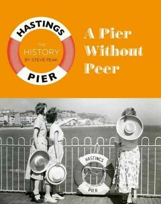 A Pier Without Peer: The History of Hastings Pier,HC,Steve Peak - NEW