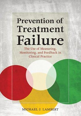 Prevention of Treatment Failure: The Use of Measuring, Monitoring, and Feedback