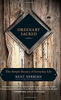 Ordinary Sacred: The Simple Beauty of Everyday Life,PB,Kent Nerburn - NEW