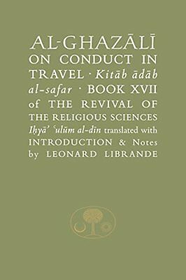 Al-Ghazali on Conduct in Travel: Book XVII of the Revival of the Religious Scie