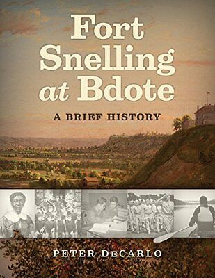 Fort Snelling at Bdote: A Brief History,PB,Peter DeCarlo - NEW