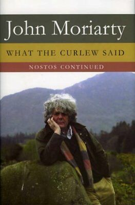 What the Curlew Said : Nostos Continued,HB,Moriarty, John - NEW