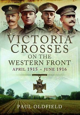 Victoria Crosses on the Western Front - April 1915 to June 1916,HC,Paul Oldfiel