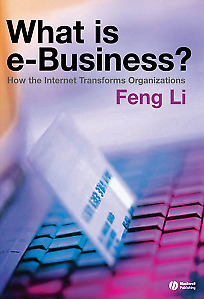 What is e-Business? How the Internet Transforms Organizations,PB,Feng Li - NEW