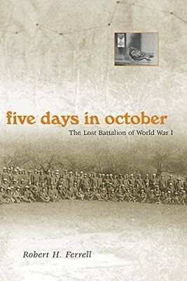 Five Days in October: The Lost Battalion of World War I,PB,Robert H. Ferrell -
