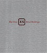 XS: Big Ideas, Small Buildings, Lucas Dietrich, Phyllis Richardson, New