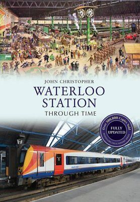 Waterloo Station Through Time Revised Edition,PB,John Christopher - NEW