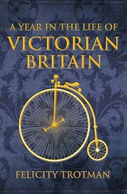 A Year in the Life of Victorian Britain,HC,Felicity Trotman - NEW