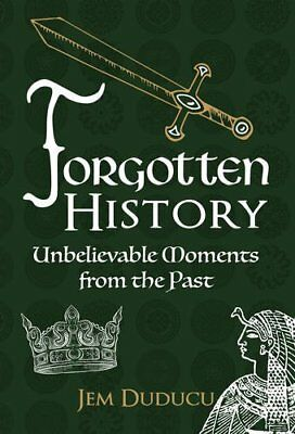 Forgotten History: Unbelievable Moments from the past,HC,Jem Duducu - NEW
