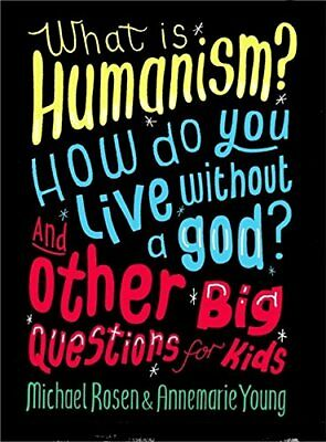 What is Humanism? How Do You Live Without a God? and Other Big Questions for Ki