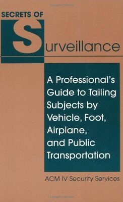 The Secrets of Surveillance: A Professionals Guide to Tailing Subjects by Vehic