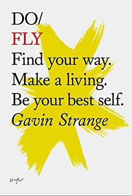 Do Fly: Find Your Way. Make a Living. be Your Best Self. (Do Books),PB,Gavin St