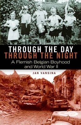 Through the Day, through the Night: A Flemish Belgian Boyhood and World War II,