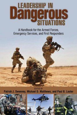 Leadership in Dangerous Situations: A Handbook for First Responders and the Arm