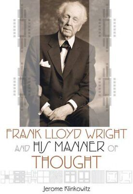 Frank Lloyd Wright and His Manner of Thought,PB,Jerome Klinkowitz - NEW