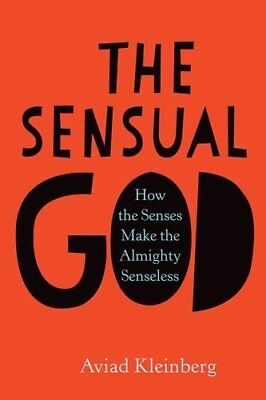 The Sensual God: How the Senses Make the Almighty ,HC,Aviad M. Kleinberg - NEW