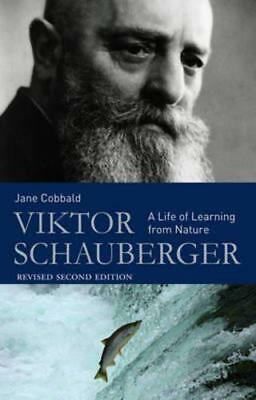 Viktor Schauberger: A Life of Learning from Nature by Jane Cobbald | Paperback B