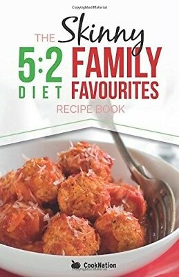 The Skinny 5:2 Diet Family Favourites Recipe Book: Eat With All The Family On Yo