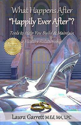 What Happens After Happily Ever After? How Obtain Maintai by Garrett Laura