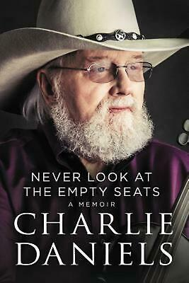 Never Look At the Empty Seats: A Memoir by Charlie Daniels Hardcover Book Free S
