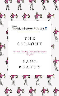 The Sellout: WINNER OF THE MAN BOOKER PRIZE 2016, Beatty, Paul, New