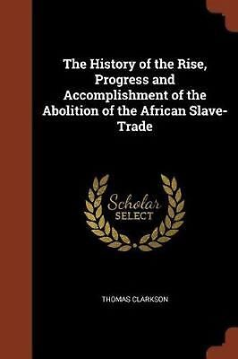 History of the Rise, Progress and Accomplishment of the Abolition of the African