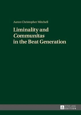 Liminality and «Communitas» in the Beat Generation - Aaron Christopher Mitchell