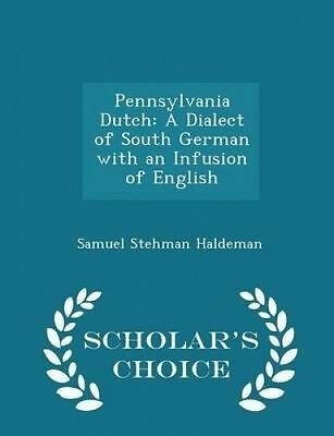Pennsylvania Dutch Dialect South German an Infusion by Haldeman Samuel Stehman