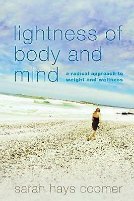 Lightness of Body and Mind: A Radical Approach to Weight and Wellness by Sarah H