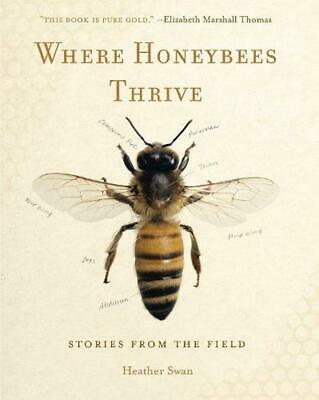 Where Honeybees Thrive: Stories from the Field by Heather Swan Paperback Book Fr