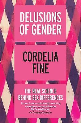 Delusions of Gender: The Real Science Behind Sex, Cordelia Fine, Excellent