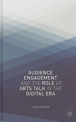 Audience Engagement and the Role of Arts Talk in the Digital Era by Conner, L.