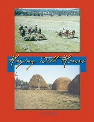 Haying with Horses by Miller, Lynn R. -Paperback