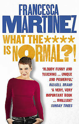 What the **** is Normal?!, Francesca Martinez