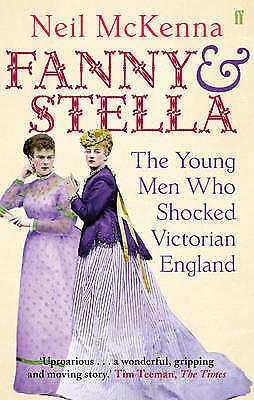 Fanny and Stella: The Young Men Who Shocked Vict, McKenna, Neil, New