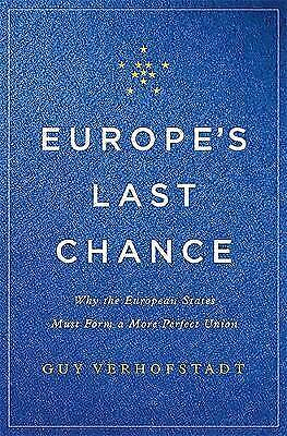 Europe's Last Chance: Why the European States Must Form a More Perfect Union by