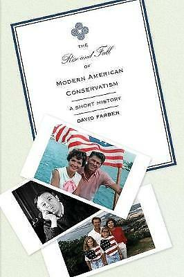 Rise and Fall of Modern American Conservatism, Farber, David