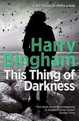 This Thing of Darkness: Fiona Griffiths Crime Thriller Series Book 4 by Bingham,