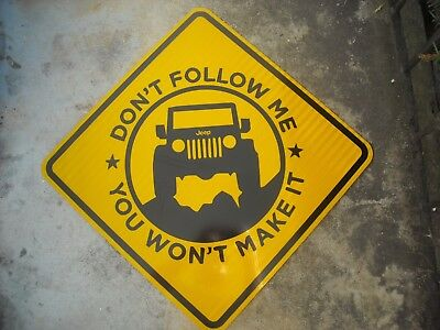 "JEEP REAL 24x24 inch STREET SIGN -""DON'T FOLLOW ME-YOU WON'T MAKE IT"" ."