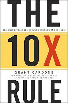 The 10X Rule: The Only Difference Between Success and Failure by Grant Cardone |