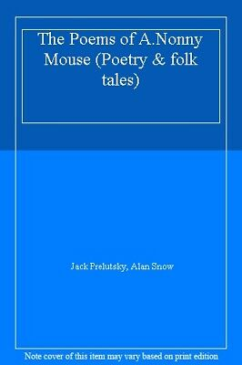 The Poems of A.Nonny Mouse (Poetry & folk tales),Jack Prelutsky, Alan Snow